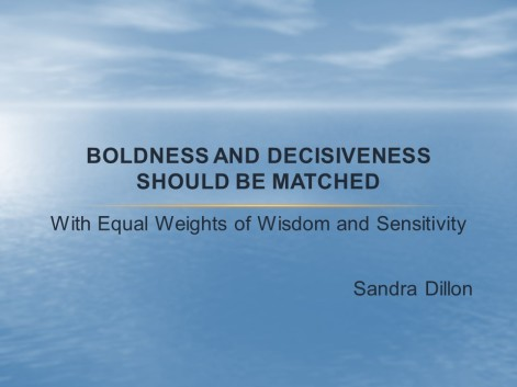 Boldness and decisiveness